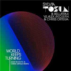 Sylvia Tosun & Bellatrax vs. Alex M.O.R.P.H. & Chriss Ortega - World Keeps Turning (Alex M.O.R.P.H. & Chriss Ortega Remix) album flac