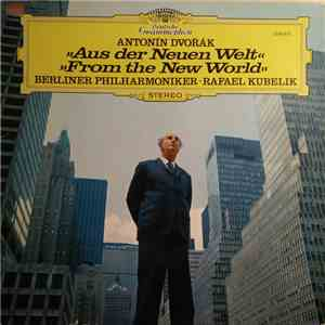 Antonín Dvořák, Berliner Philharmoniker, Rafael Kubelik - Aus Der Neuen Welt / From The New World album flac