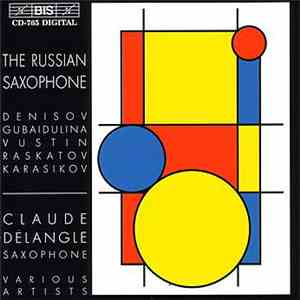 Denisov / Gubaidulina / Vustin / Raskatov / Karasikov - Claude Delangle, Various Artists - The Russian Saxophone album flac