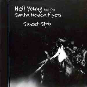 Neil Young And The Santa Monica Flyers - Sunset Strip album flac
