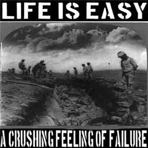 Life Is Easy - A Crushing Feeling Of Failure album flac