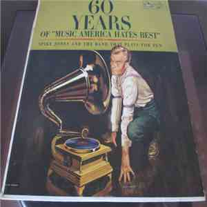 "Spike Jones And The Band That Plays For Fun - 60 Years Of ""Music America Hates Best"" album flac"