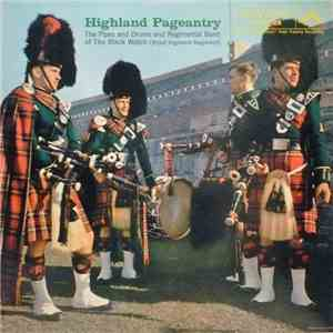 The Regimental Band And Pipes And Drums Of The Black Watch - Royal Highland Regiment - Highland Pageantry album flac