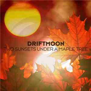 Driftmoon - Two Sunsets Under A Maple Tree album flac